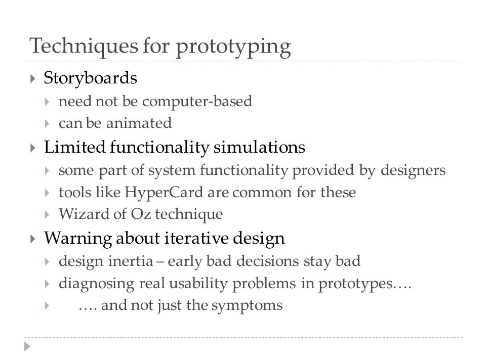 Techniques for prototyping  Storyboards  need not be computer-based  can be animated  Limited functionality simulations  some part of system func