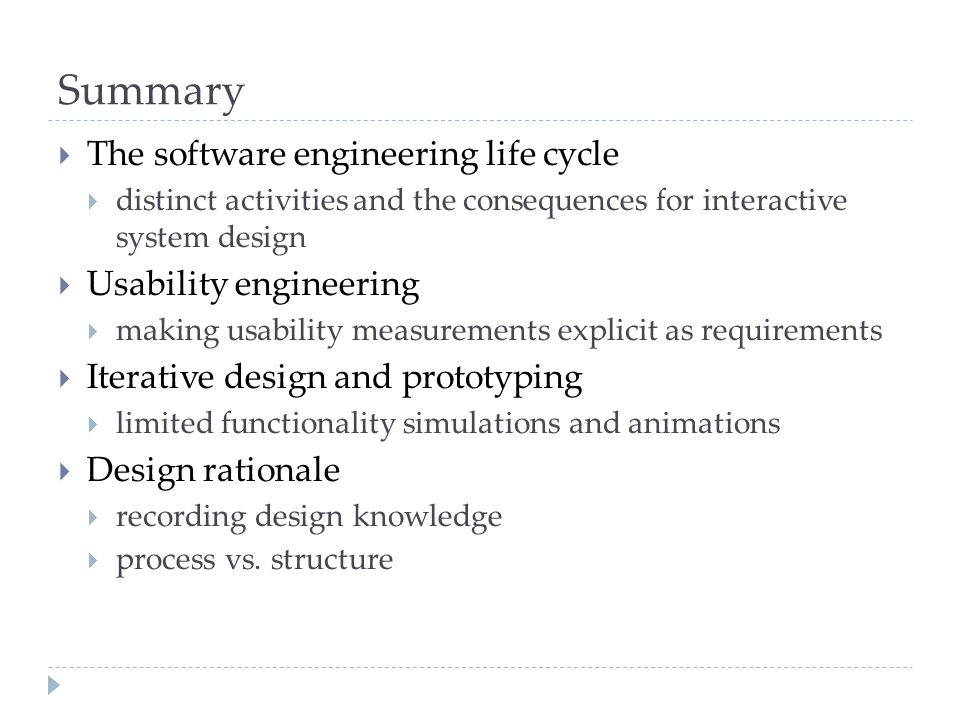 Summary  The software engineering life cycle  distinct activities and the consequences for interactive system design  Usability engineering  makin