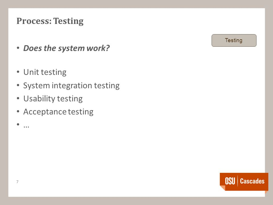 Process: Testing Does the system work? Unit testing System integration testing Usability testing Acceptance testing … 7 Testing