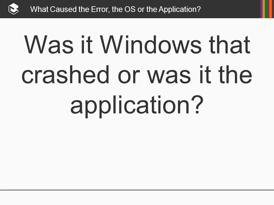 What Caused the Error, the OS or the Application.