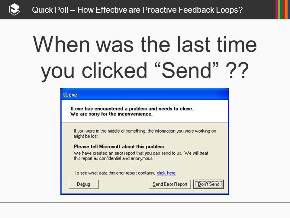 Quick Poll – How Effective are Proactive Feedback Loops.