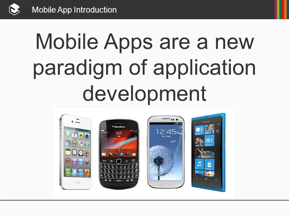 Mobile App Introduction Mobile Apps are a new paradigm of application development