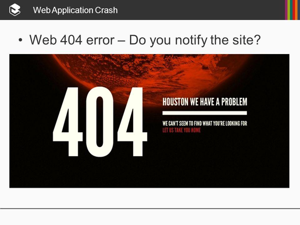 Web Application Crash Web 404 error – Do you notify the site