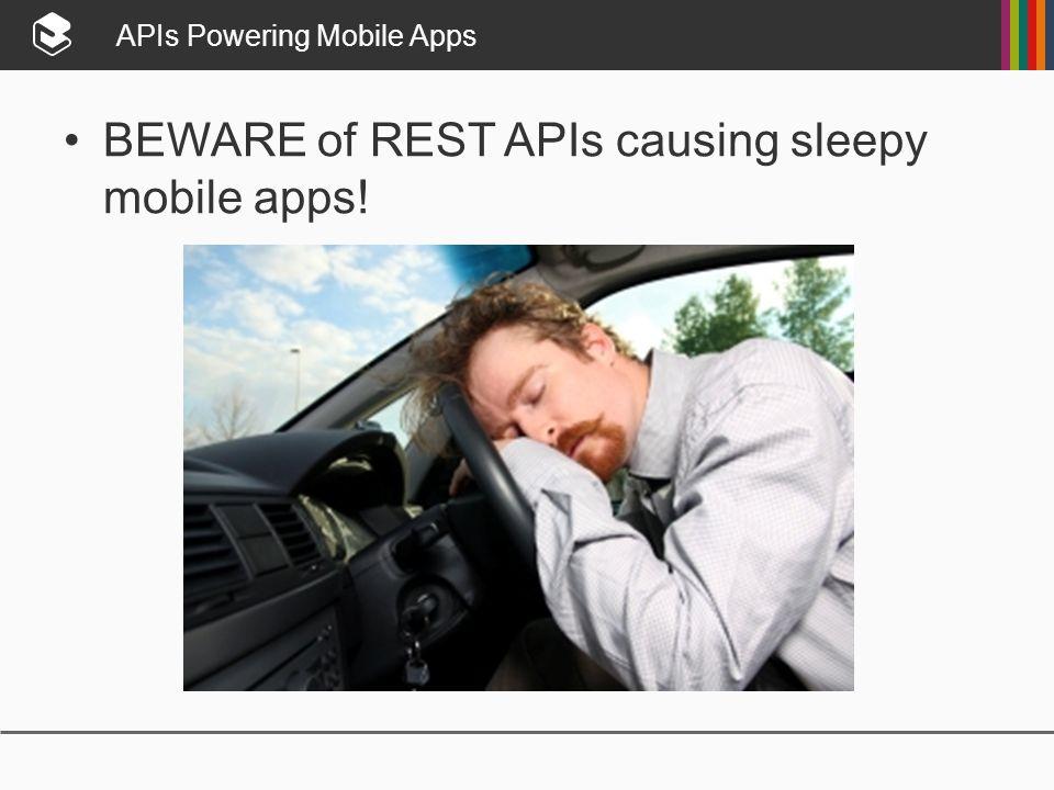 APIs Powering Mobile Apps BEWARE of REST APIs causing sleepy mobile apps!