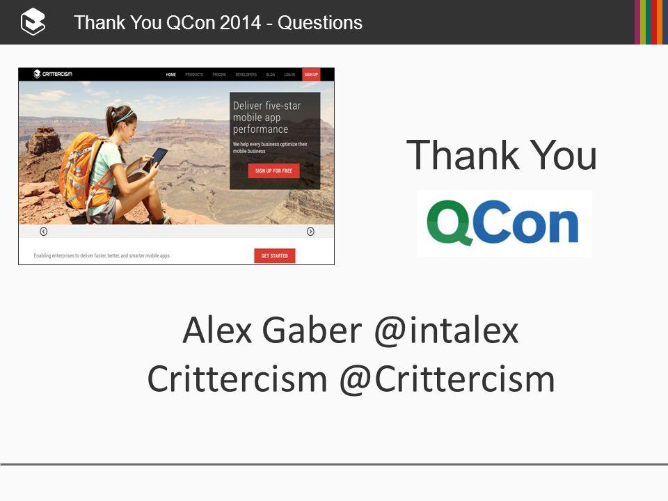 Thank You QCon 2014 - Questions Thank You Alex Gaber @intalex Crittercism @Crittercism