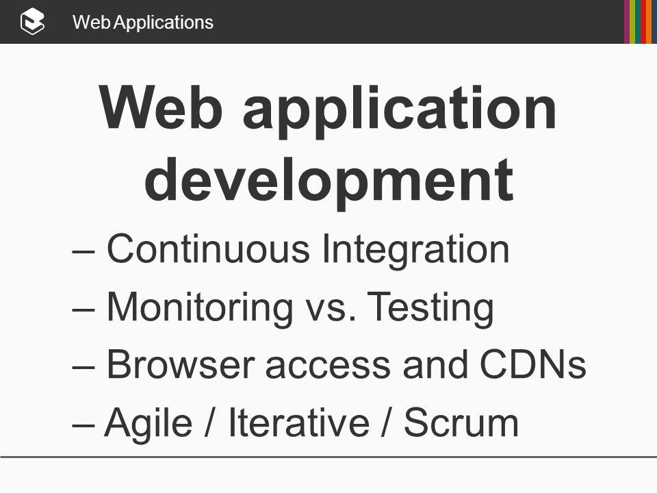 Web Applications Web application development – Continuous Integration – Monitoring vs.