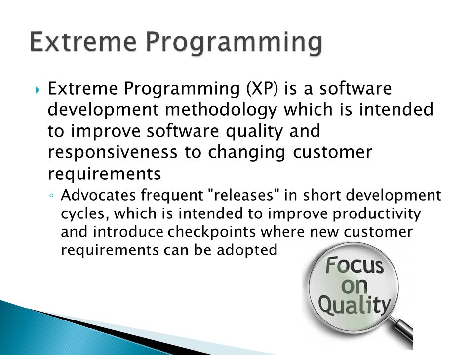  Extreme Programming (XP) is a software development methodology which is intended to improve software quality and responsiveness to changing customer