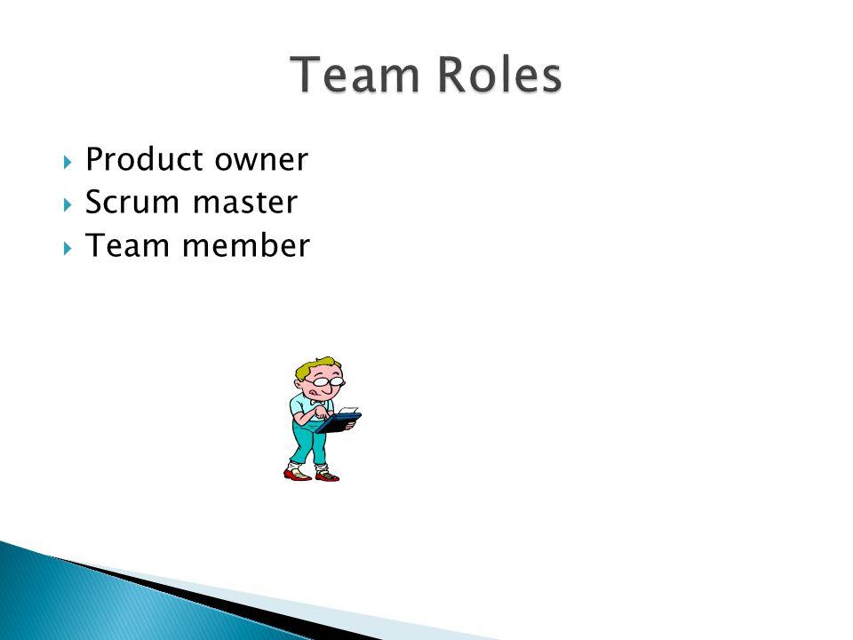  Product owner  Scrum master  Team member