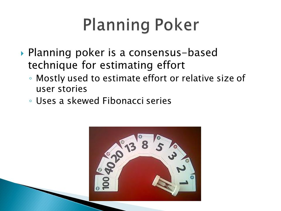  Planning poker is a consensus-based technique for estimating effort ◦ Mostly used to estimate effort or relative size of user stories ◦ Uses a skewe