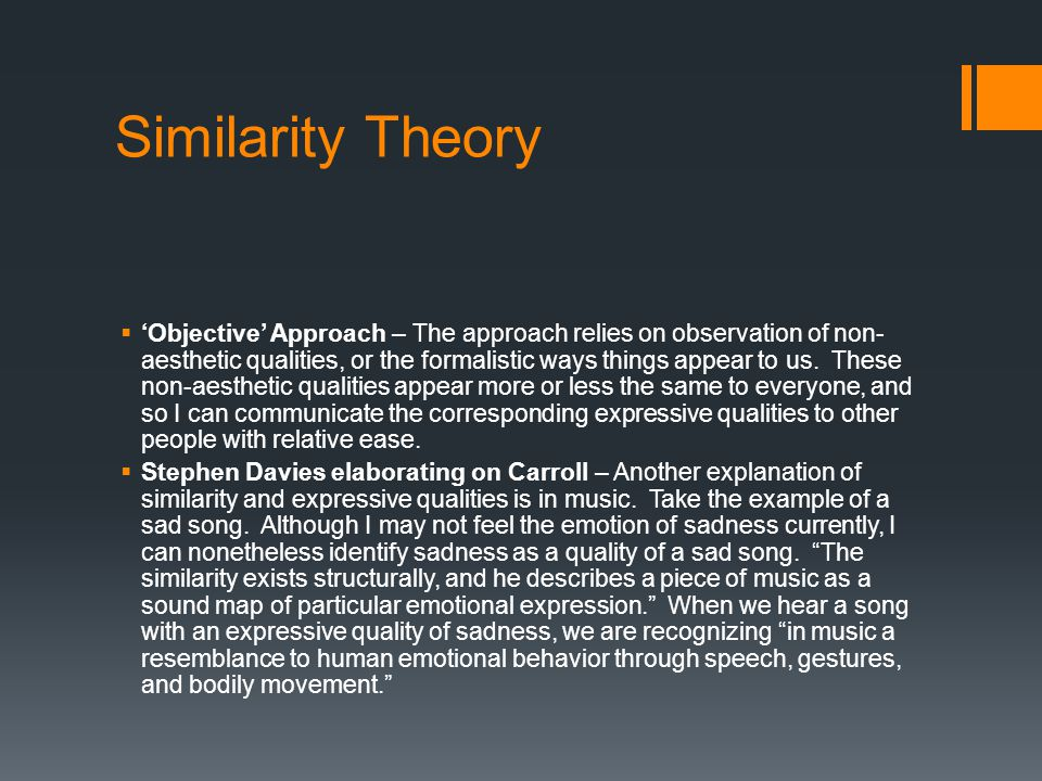 Similarity Theory  'Objective' Approach – The approach relies on observation of non- aesthetic qualities, or the formalistic ways things appear to us
