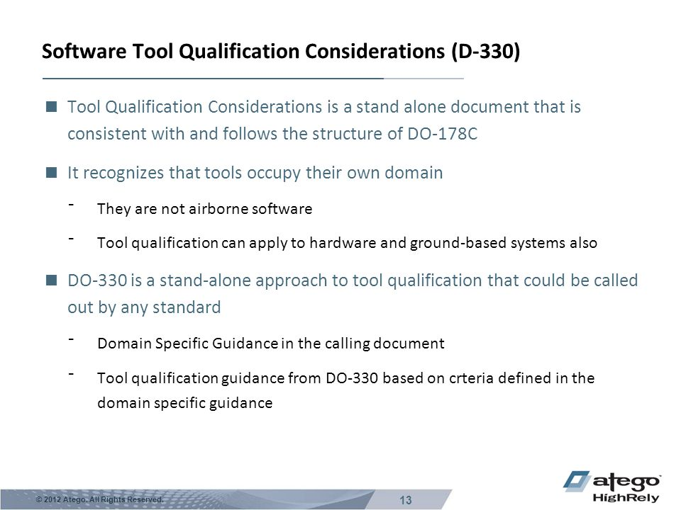 13 © 2012 Atego. All Rights Reserved. Software Tool Qualification Considerations (D-330)  Tool Qualification Considerations is a stand alone document