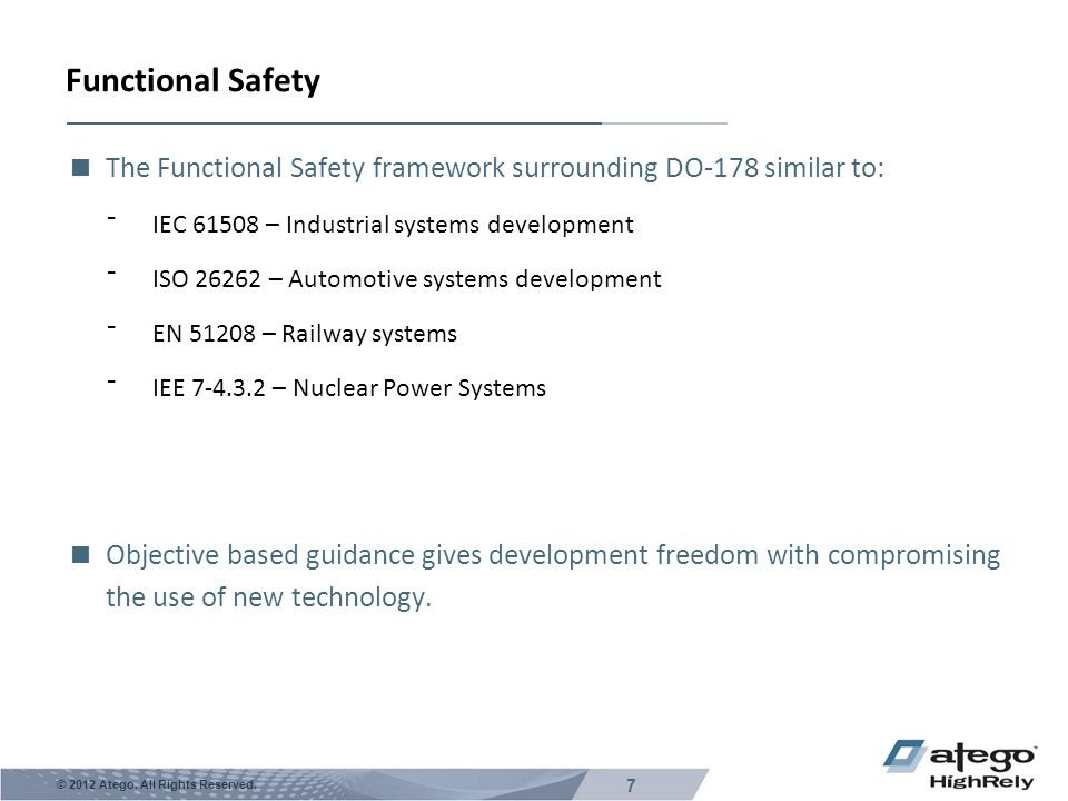 7 © 2012 Atego. All Rights Reserved. Functional Safety  The Functional Safety framework surrounding DO-178 similar to: ⁻IEC 61508 – Industrial system