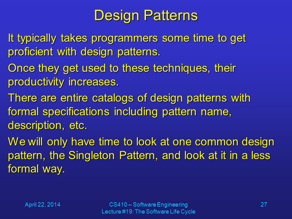 Design Patterns It typically takes programmers some time to get proficient with design patterns.