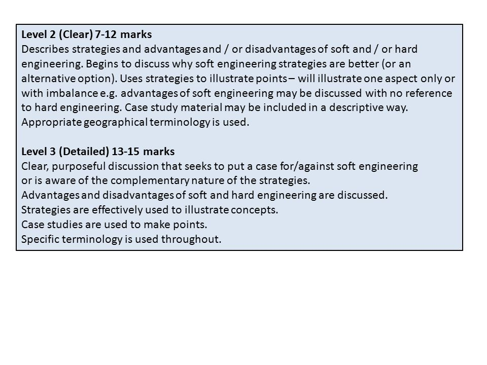 Level 2 (Clear) 7-12 marks Describes strategies and advantages and / or disadvantages of soft and / or hard engineering.