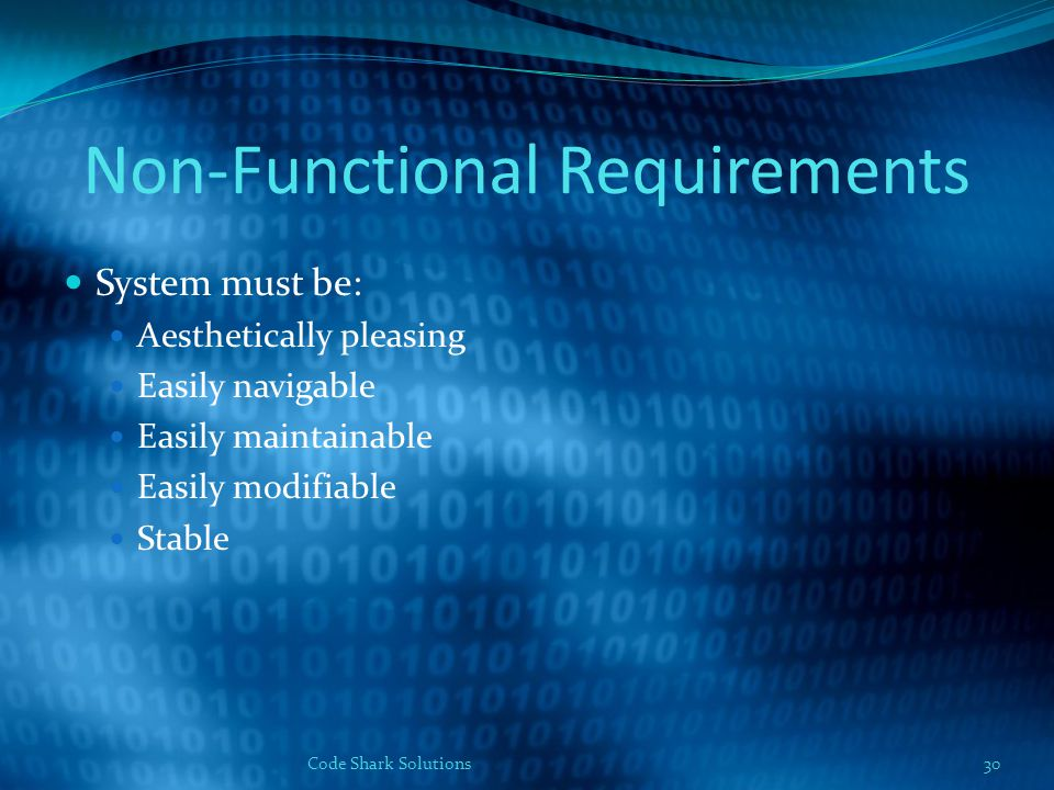 Non-Functional Requirements System must be: Aesthetically pleasing Easily navigable Easily maintainable Easily modifiable Stable Code Shark Solutions30