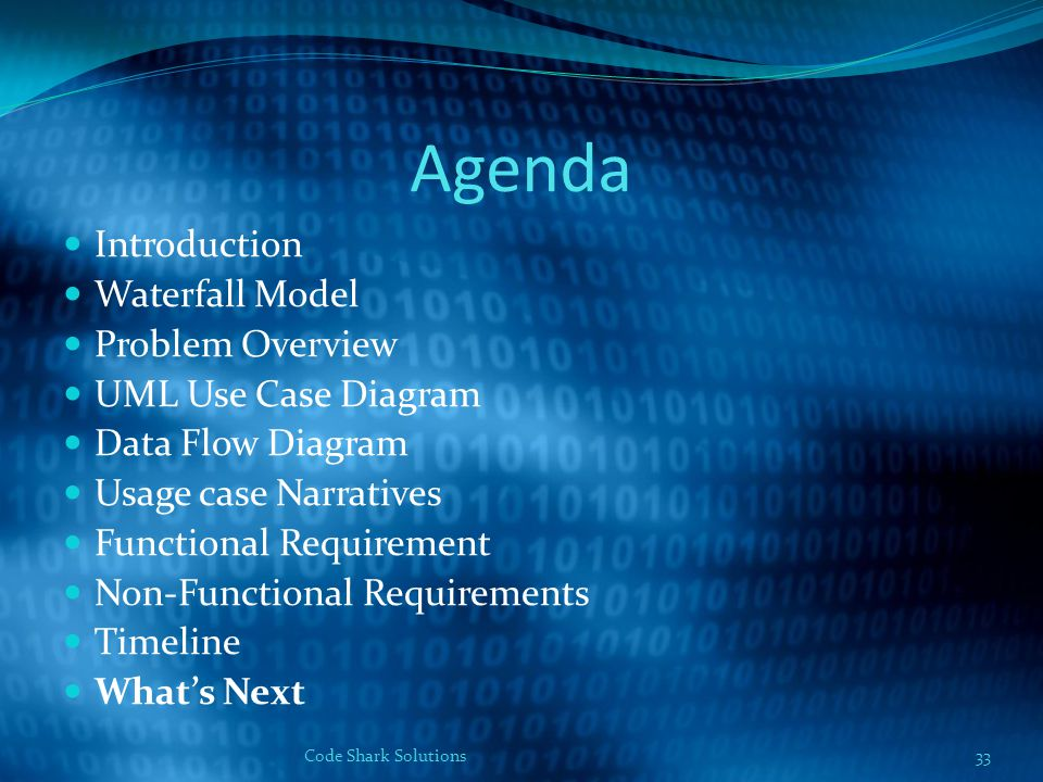 Agenda Introduction Waterfall Model Problem Overview UML Use Case Diagram Data Flow Diagram Usage case Narratives Functional Requirement Non-Functional Requirements Timeline What's Next 33Code Shark Solutions