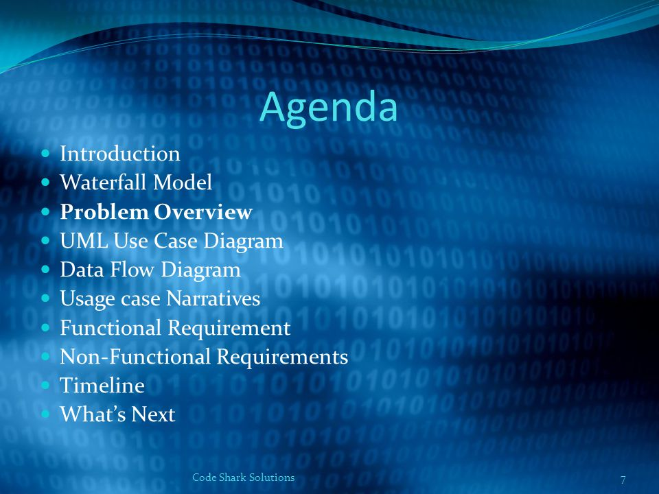 Agenda Introduction Waterfall Model Problem Overview UML Use Case Diagram Data Flow Diagram Usage case Narratives Functional Requirement Non-Functional Requirements Timeline What's Next 7Code Shark Solutions