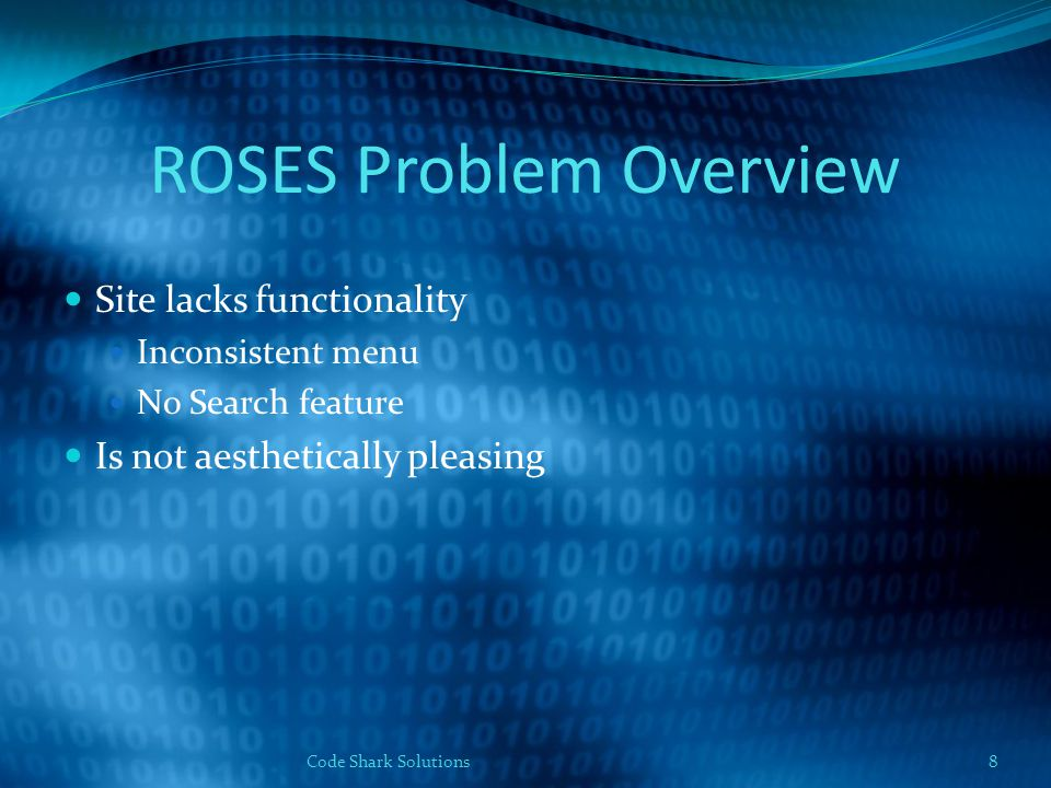 ROSES Problem Overview Site lacks functionality Inconsistent menu No Search feature Is not aesthetically pleasing Code Shark Solutions8