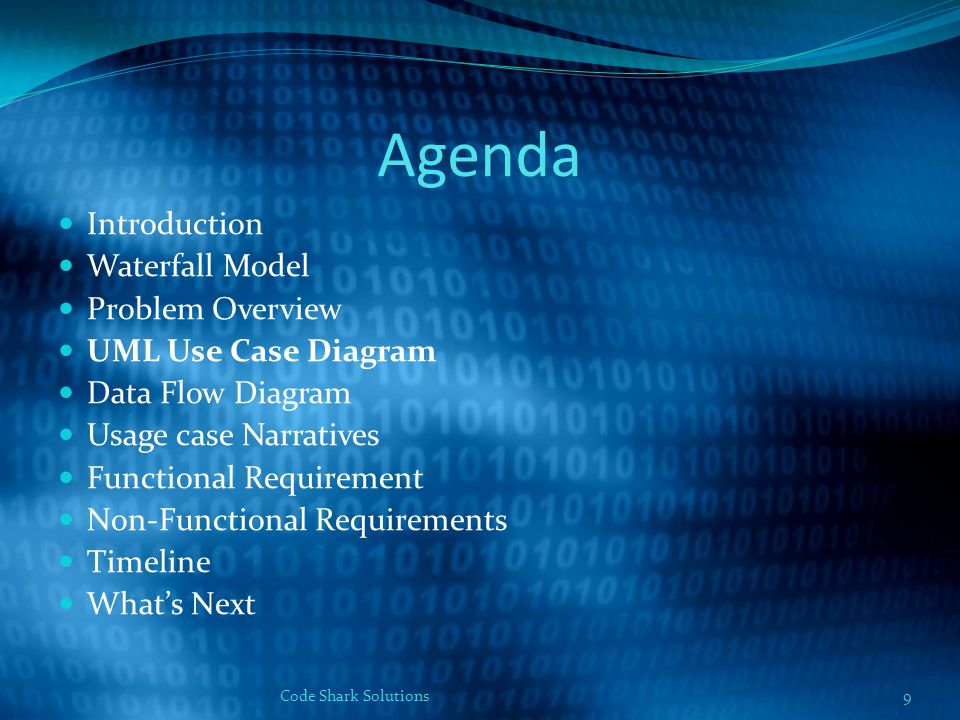 Agenda Introduction Waterfall Model Problem Overview UML Use Case Diagram Data Flow Diagram Usage case Narratives Functional Requirement Non-Functional Requirements Timeline What's Next 9Code Shark Solutions