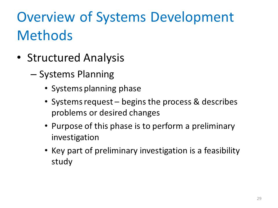 Overview of Systems Development Methods Structured Analysis – Systems Planning Systems planning phase Systems request – begins the process & describes