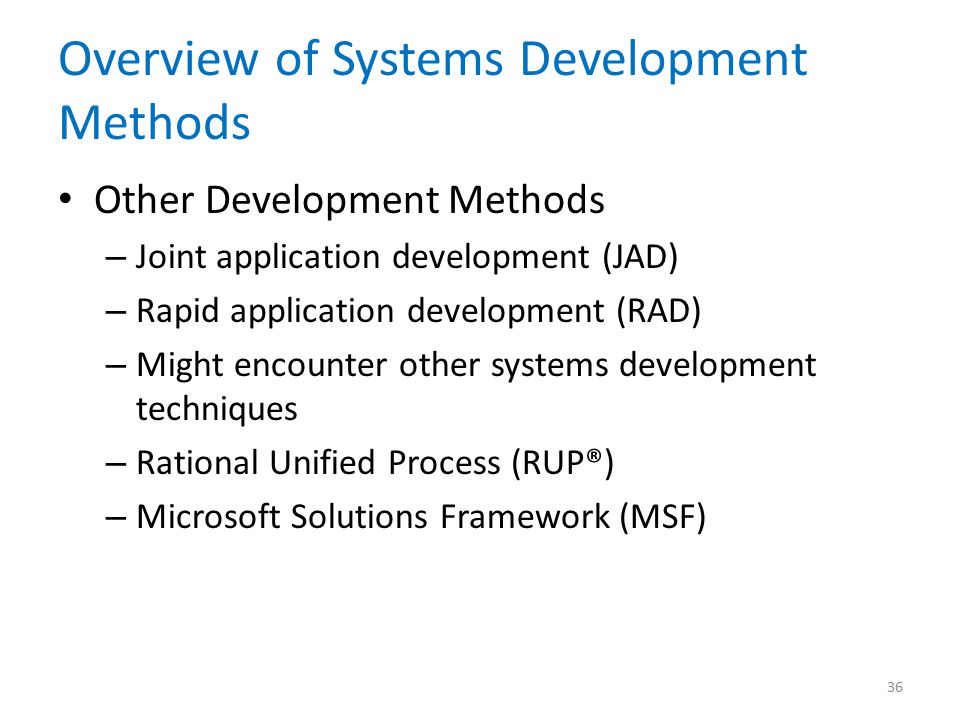 Overview of Systems Development Methods Other Development Methods – Joint application development (JAD) – Rapid application development (RAD) – Might