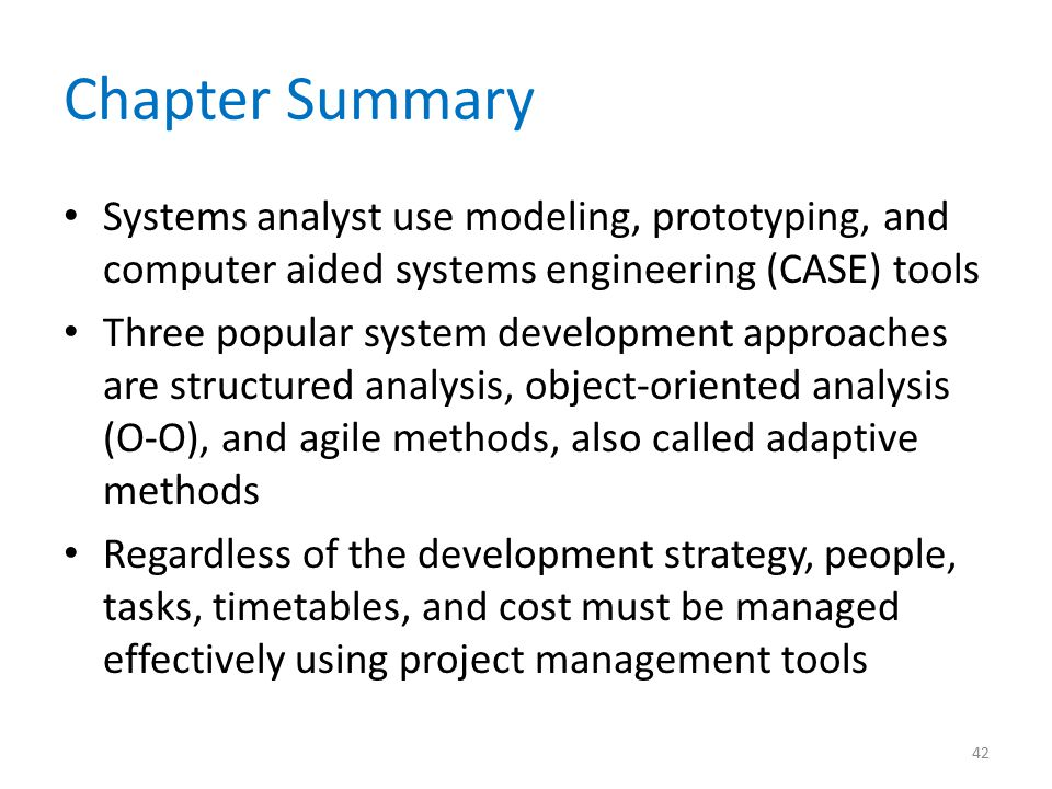 Chapter Summary Systems analyst use modeling, prototyping, and computer aided systems engineering (CASE) tools Three popular system development approa
