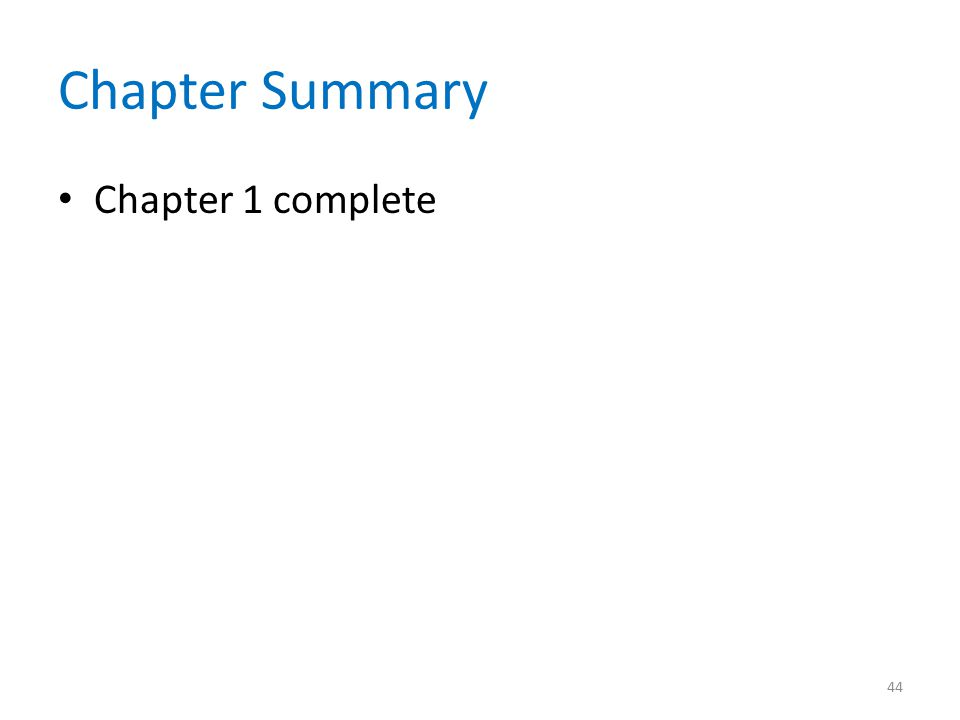 Chapter Summary Chapter 1 complete 44