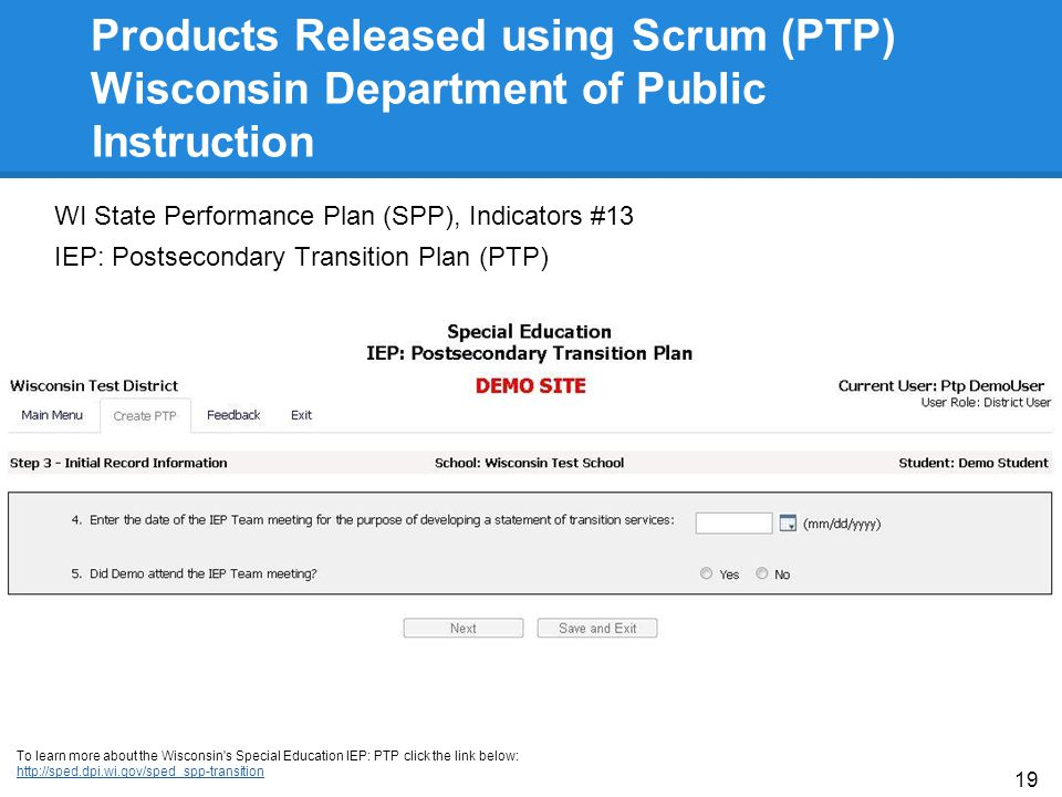 Products Released using Scrum (PTP) Wisconsin Department of Public Instruction WI State Performance Plan (SPP), Indicators #13 IEP: Postsecondary Tran