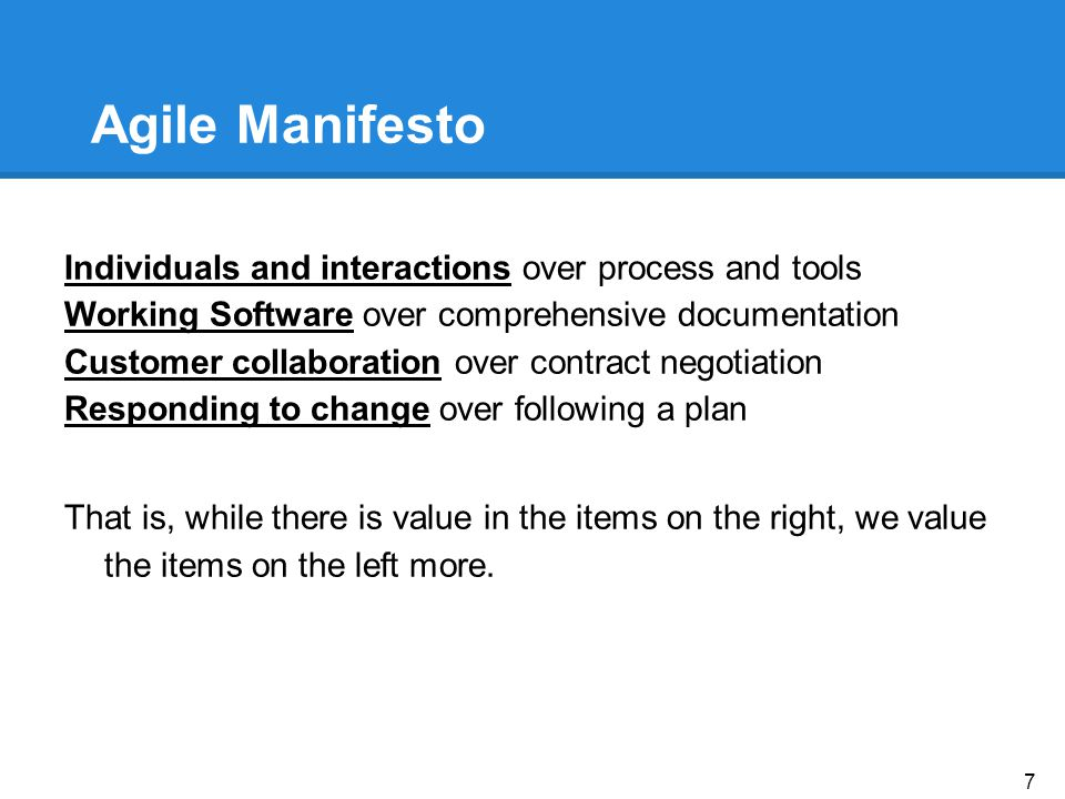 Agile Manifesto Individuals and interactions over process and tools Working Software over comprehensive documentation Customer collaboration over cont