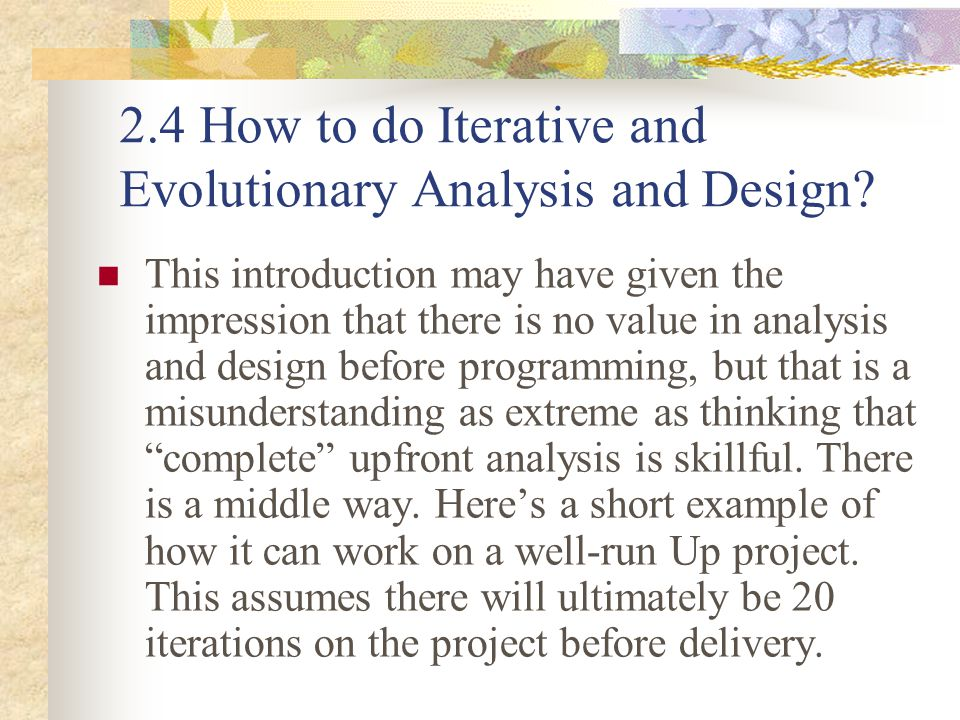 2.4 How to do Iterative and Evolutionary Analysis and Design? This introduction may have given the impression that there is no value in analysis and d