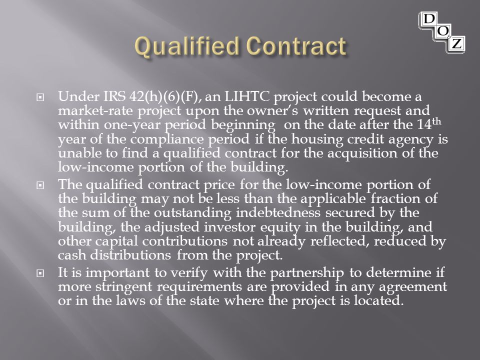 Under IRS 42(h)(6)(F), an LIHTC project could become a market-rate project upon the owner's written request and within one-year period beginning on the date after the 14 th year of the compliance period if the housing credit agency is unable to find a qualified contract for the acquisition of the low-income portion of the building.