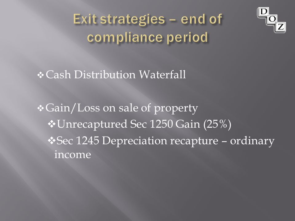  Cash Distribution Waterfall  Gain/Loss on sale of property  Unrecaptured Sec 1250 Gain (25%)  Sec 1245 Depreciation recapture – ordinary income