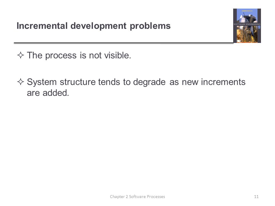 Incremental development problems  The process is not visible.