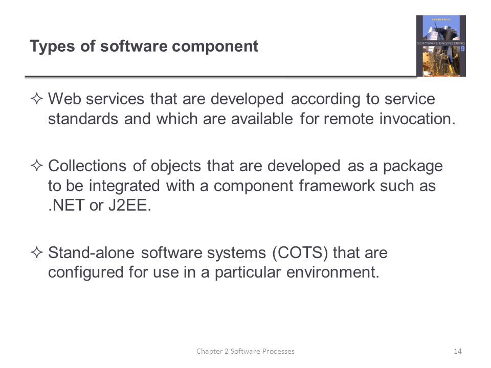 Types of software component  Web services that are developed according to service standards and which are available for remote invocation.