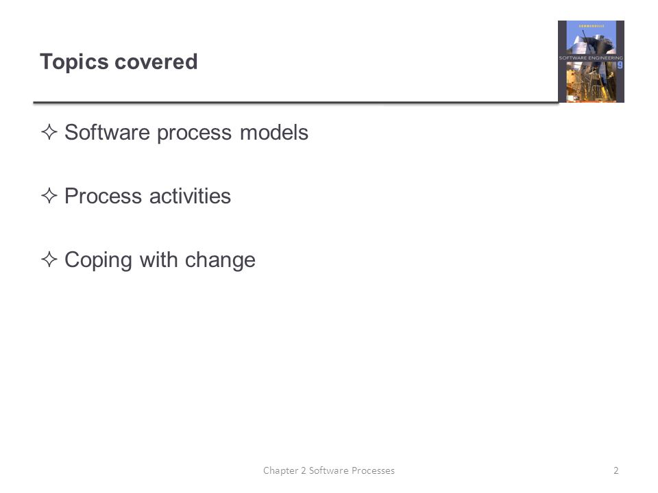 Topics covered  Software process models  Process activities  Coping with change 2Chapter 2 Software Processes