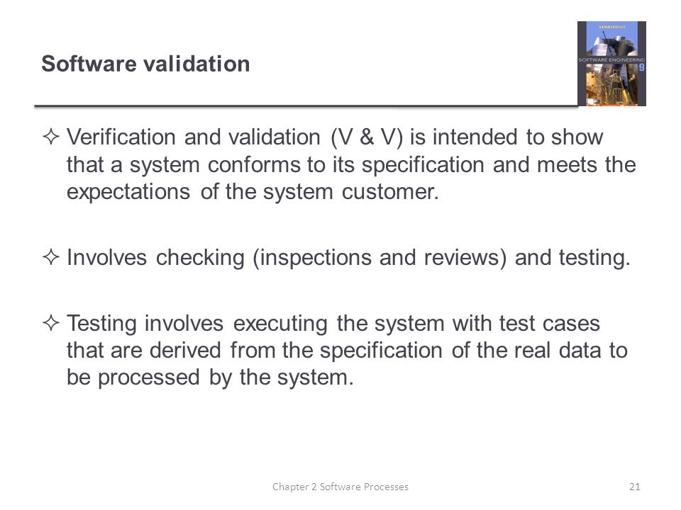 Software validation  Verification and validation (V & V) is intended to show that a system conforms to its specification and meets the expectations of the system customer.