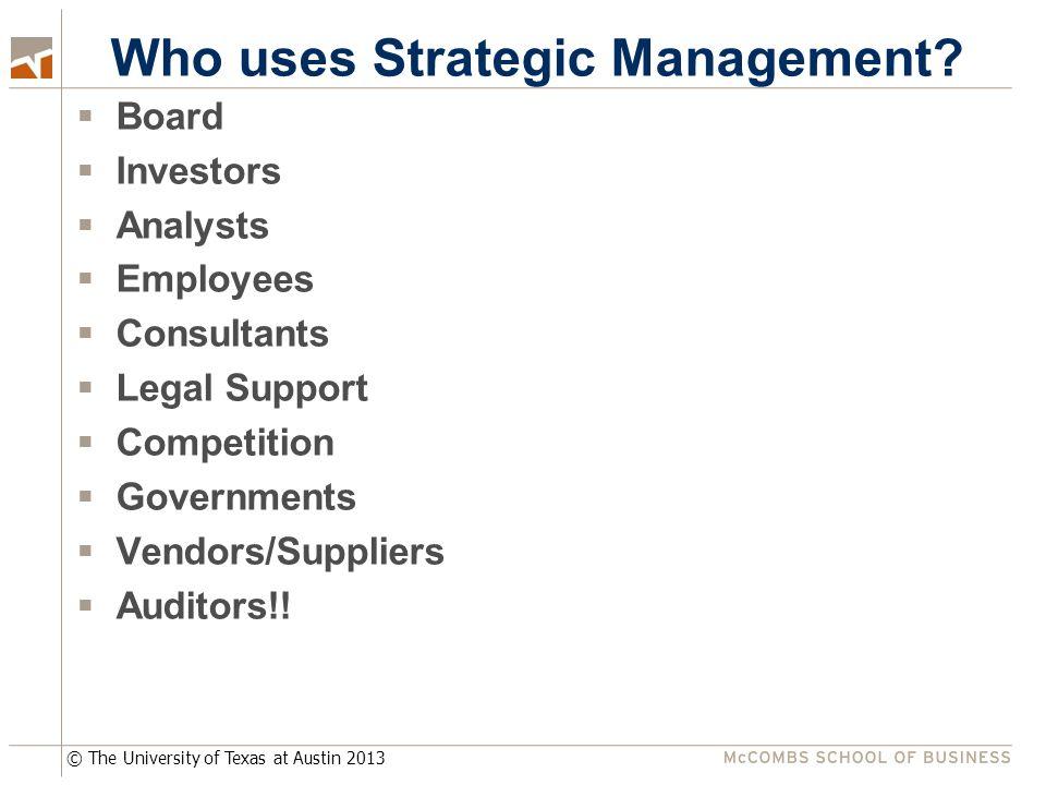 © The University of Texas at Austin 2013 Who uses Strategic Management.