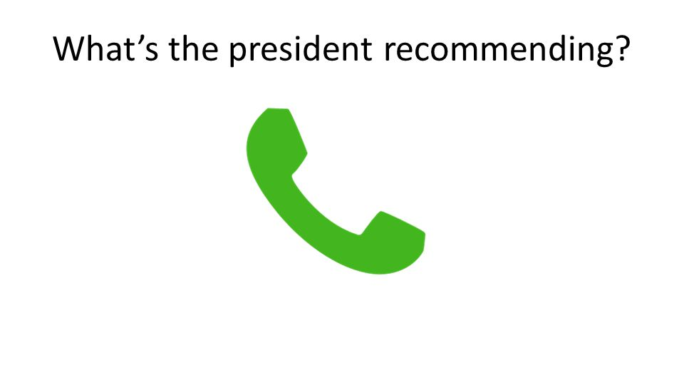 What's the president recommending