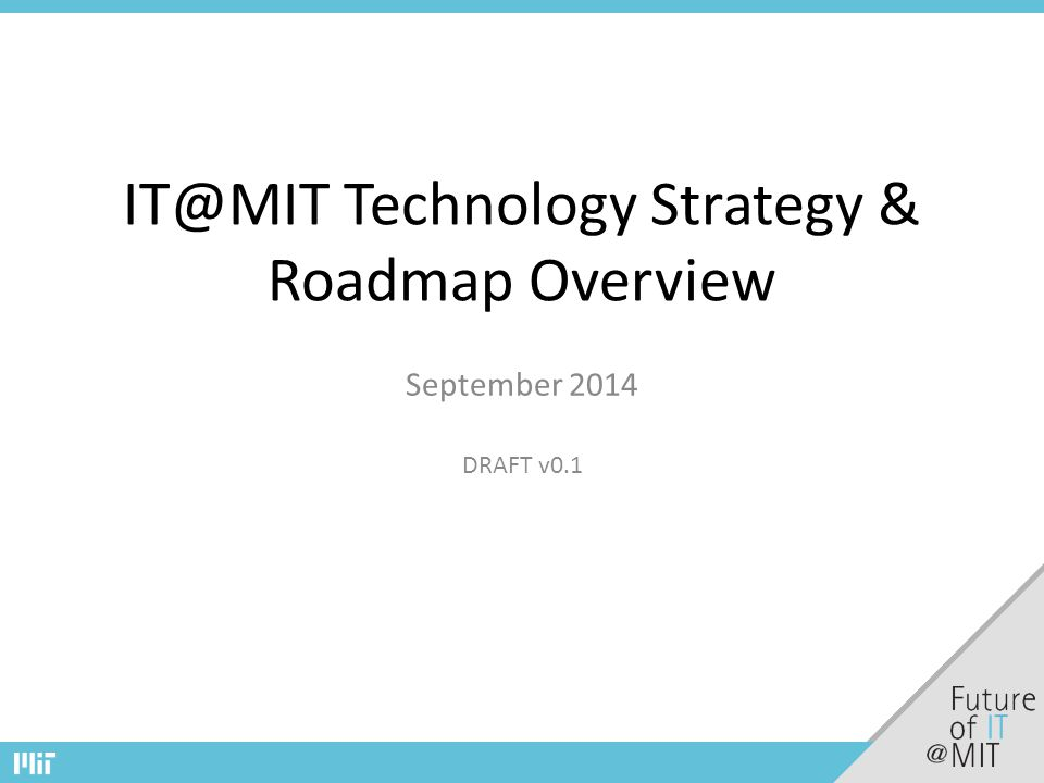 IT@MIT Technology Strategy & Roadmap Overview September 2014 DRAFT v0.1
