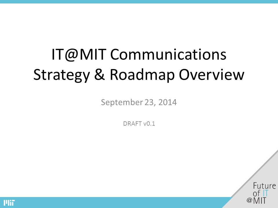IT@MIT Communications Strategy & Roadmap Overview September 23, 2014 DRAFT v0.1