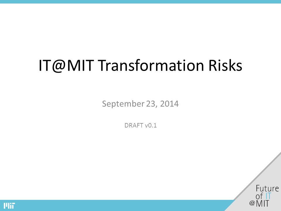 IT@MIT Transformation Risks September 23, 2014 DRAFT v0.1