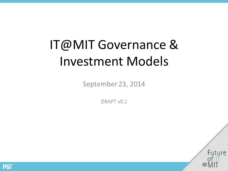IT@MIT Governance & Investment Models September 23, 2014 DRAFT v0.1