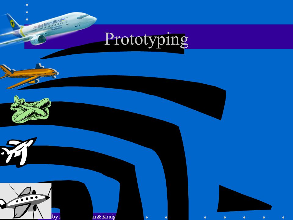PPT Slides by Dr. Craig Tyran & Kraig Pencil Prototyping
