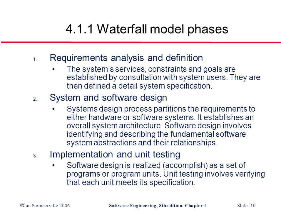 © Ian Sommerville 2006Software Engineering, 8th edition. Chapter 4 Slide 10 4.1.1 Waterfall model phases 1. Requirements analysis and definition The s