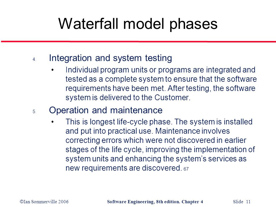 © Ian Sommerville 2006Software Engineering, 8th edition. Chapter 4 Slide 11 Waterfall model phases 4. Integration and system testing Individual progra