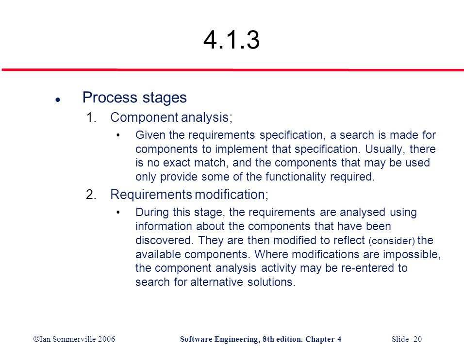 © Ian Sommerville 2006Software Engineering, 8th edition. Chapter 4 Slide 20 4.1.3 l Process stages 1.Component analysis; Given the requirements specif