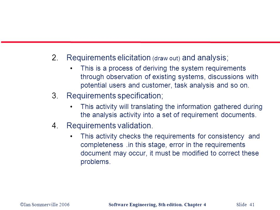 © Ian Sommerville 2006Software Engineering, 8th edition. Chapter 4 Slide 41 2.Requirements elicitation (draw out) and analysis; This is a process of d