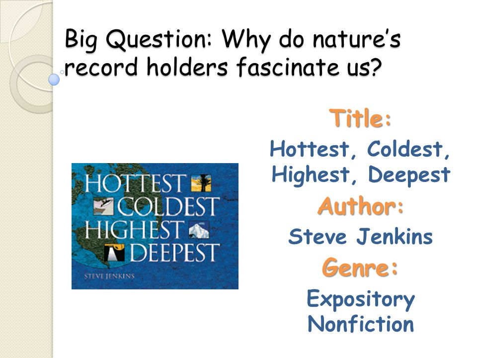 Big Question: Why do nature's record holders fascinate us? Title : Hottest, Coldest, Highest, Deepest Author : Steve JenkinsGenre: Expository Nonficti