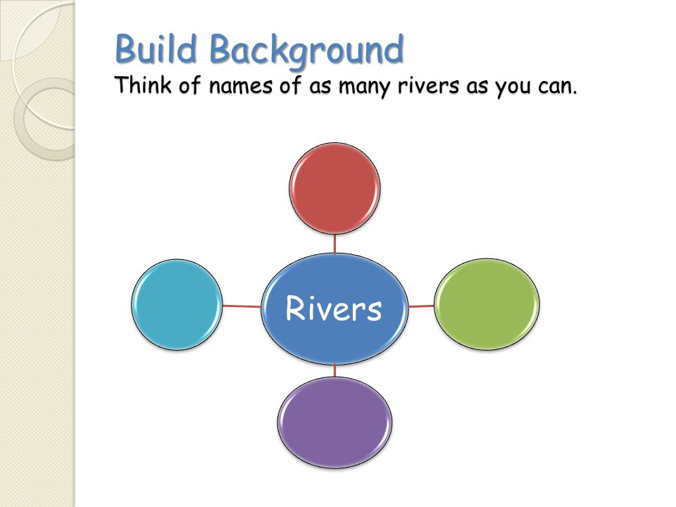 Build Background Think of names of as many rivers as you can. Rivers