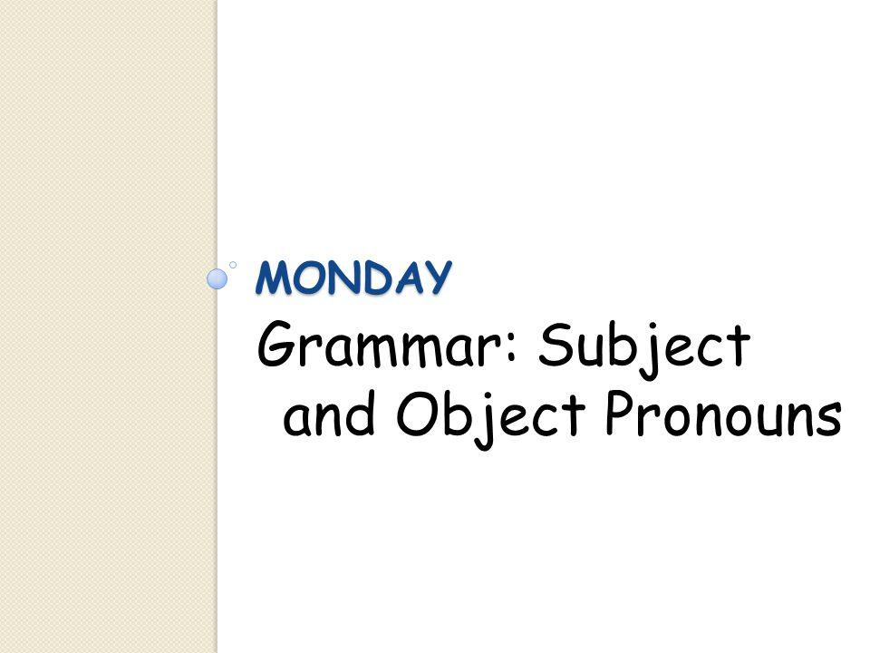 MONDAY Grammar: Subject and Object Pronouns